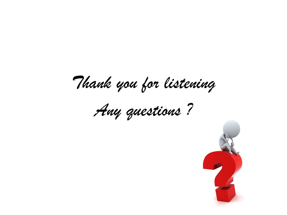 Thank you for listening Any questions ?
