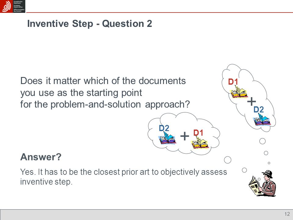 Inventive Step - Question 2 Does it matter which of the documents you use as the starting point for the problem-and-solution approach? Answer? Yes. It