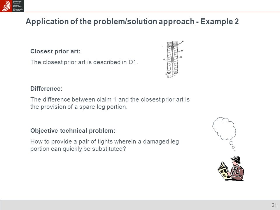 Application of the problem/solution approach - Example 2 Closest prior art: 21 The closest prior art is described in D1. Difference: The difference be