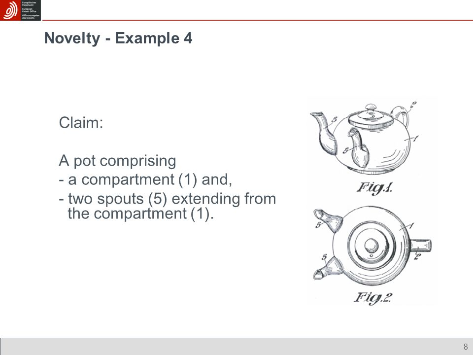 Novelty - Example 4 8 Claim: A pot comprising - a compartment (1) and, - two spouts (5) extending from the compartment (1).