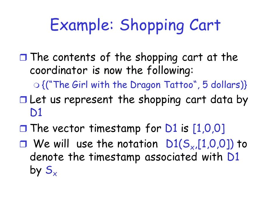 "Example: Shopping Cart r The contents of the shopping cart at the coordinator is now the following: m {(""The Girl with the Dragon Tattoo"", 5 dollars)}"