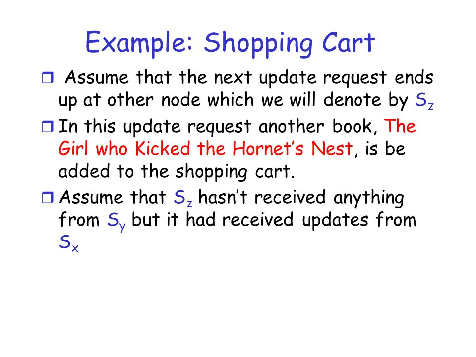 Example: Shopping Cart r Assume that the next update request ends up at other node which we will denote by S z r In this update request another book,