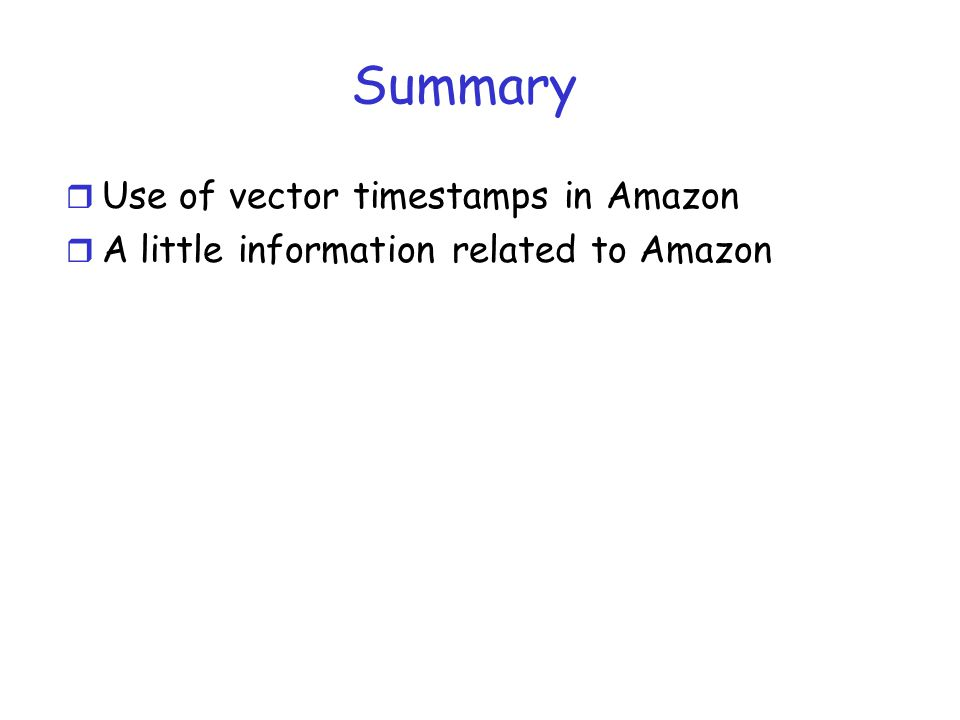 Summary r Use of vector timestamps in Amazon r A little information related to Amazon