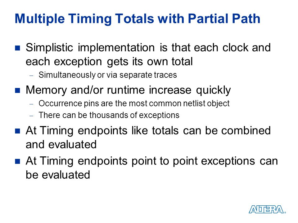 Multiple Timing Totals with Partial Path Simplistic implementation is that each clock and each exception gets its own total  Simultaneously or via se