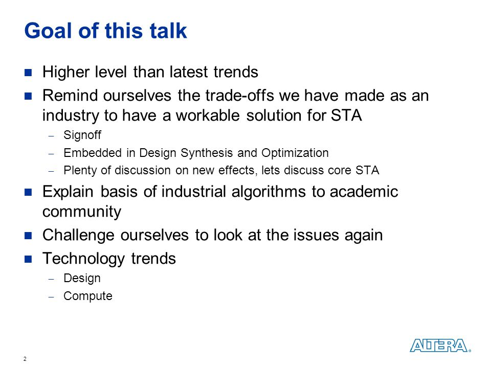 Goal of this talk Higher level than latest trends Remind ourselves the trade-offs we have made as an industry to have a workable solution for STA  Si