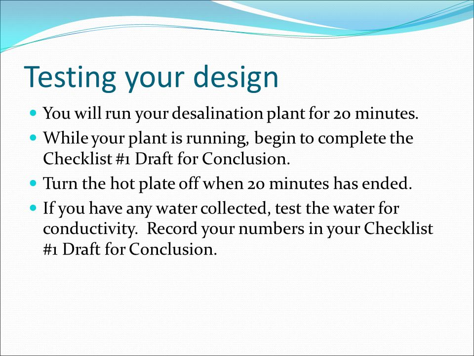Testing your design You will run your desalination plant for 20 minutes.