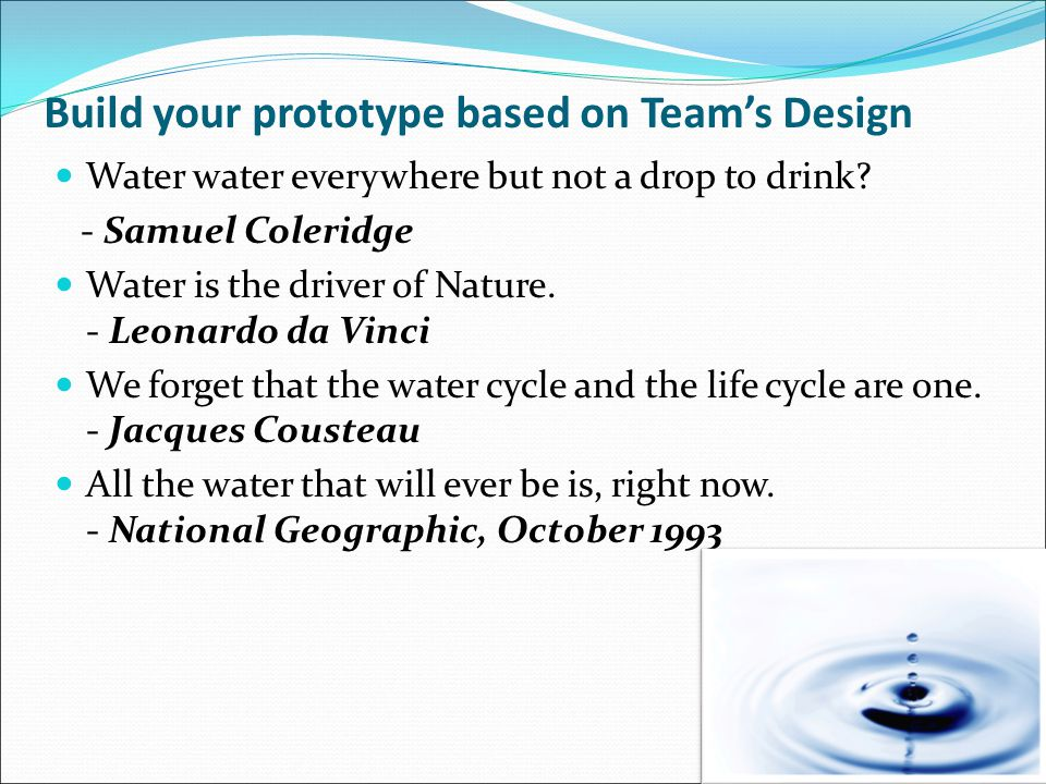 Build your prototype based on Team's Design Water water everywhere but not a drop to drink.
