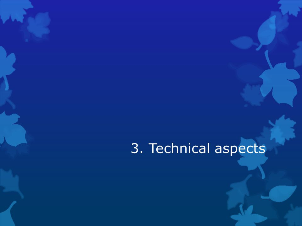 3. Technical aspects