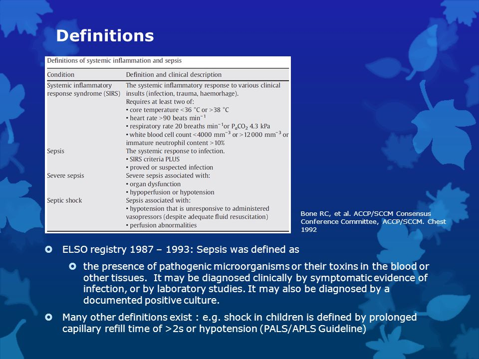 Definitions  ELSO registry 1987 – 1993: Sepsis was defined as  the presence of pathogenic microorganisms or their toxins in the blood or other tissu