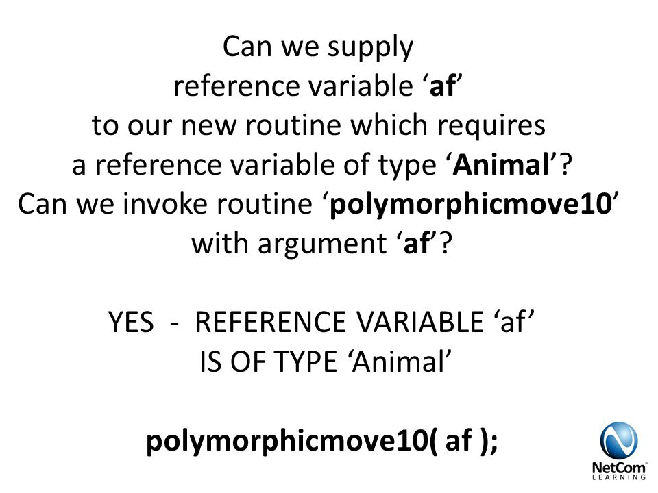 Can we supply reference variable 'af' to our new routine which requires a reference variable of type 'Animal'.
