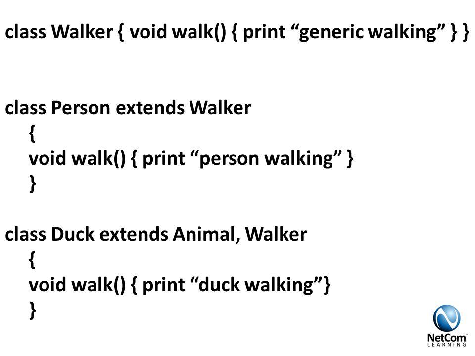 class Walker { void walk() { print generic walking } } class Person extends Walker { void walk() { print person walking } } class Duck extends Animal, Walker { void walk() { print duck walking } }