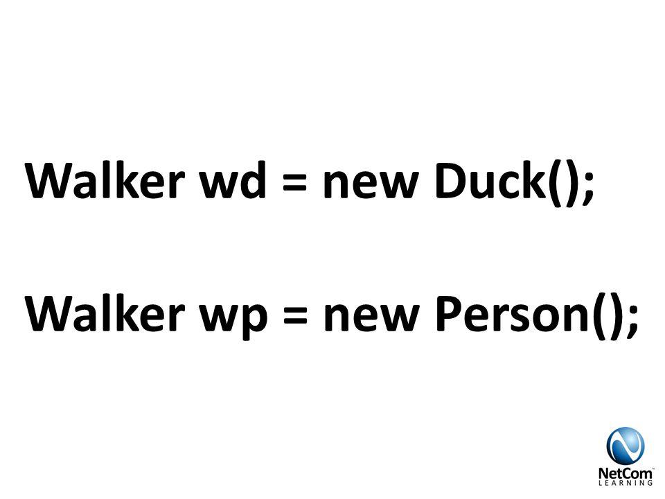 Walker wd = new Duck(); Walker wp = new Person();