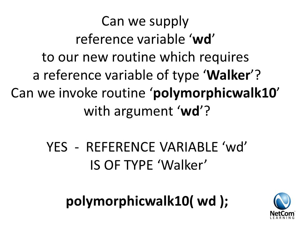 Can we supply reference variable 'wd' to our new routine which requires a reference variable of type 'Walker'.