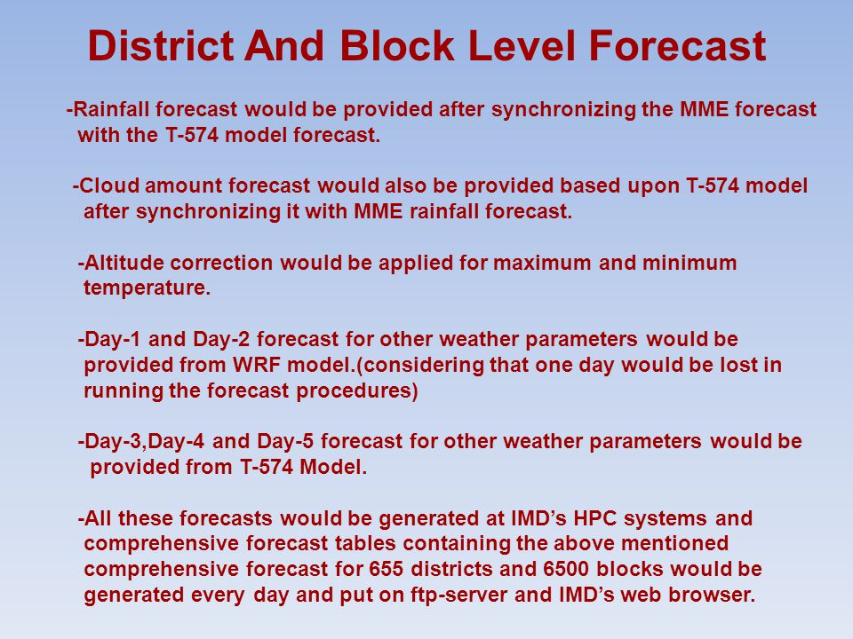 District And Block Level Forecast -Rainfall forecast would be provided after synchronizing the MME forecast with the T-574 model forecast.