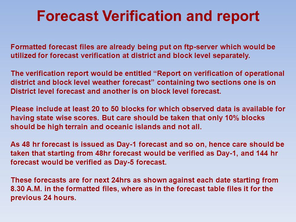 Forecast Verification and report Formatted forecast files are already being put on ftp-server which would be utilized for forecast verification at district and block level separately.