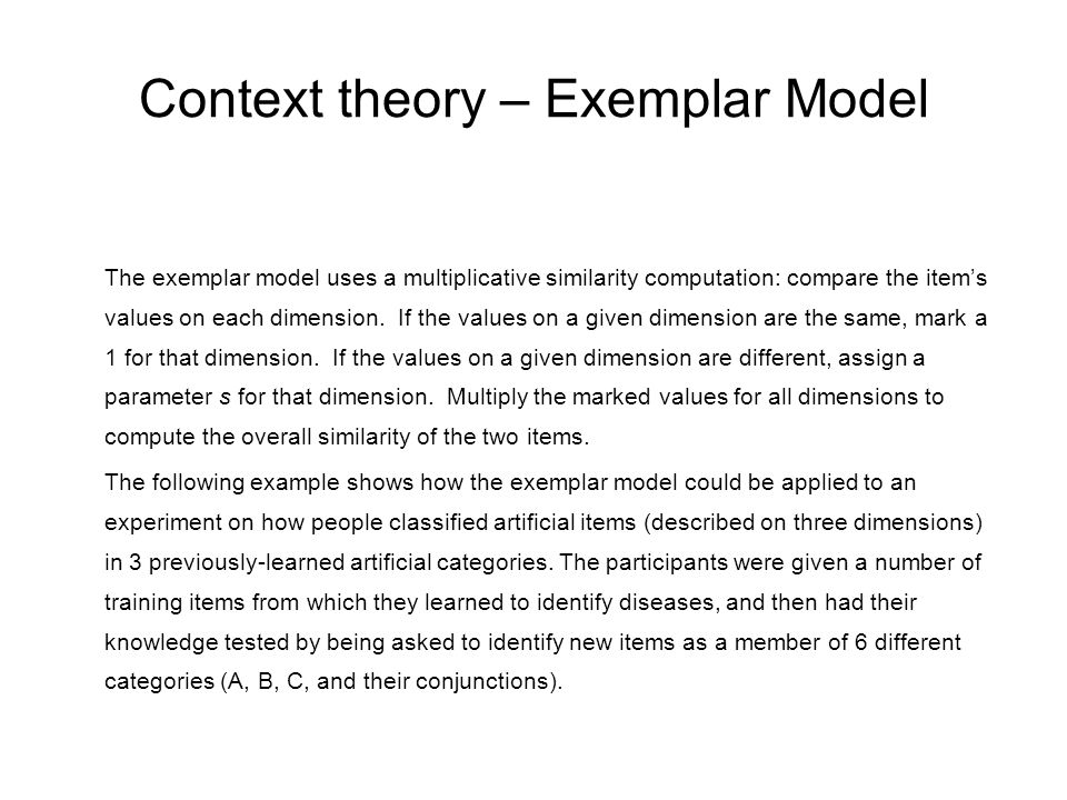 Context theory – Exemplar Model The exemplar model uses a multiplicative similarity computation: compare the item's values on each dimension.