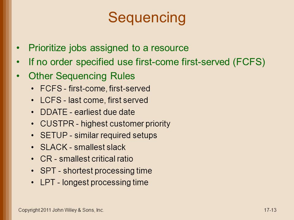 Sequencing Prioritize jobs assigned to a resource If no order specified use first-come first-served (FCFS) Other Sequencing Rules FCFS - first-come, f