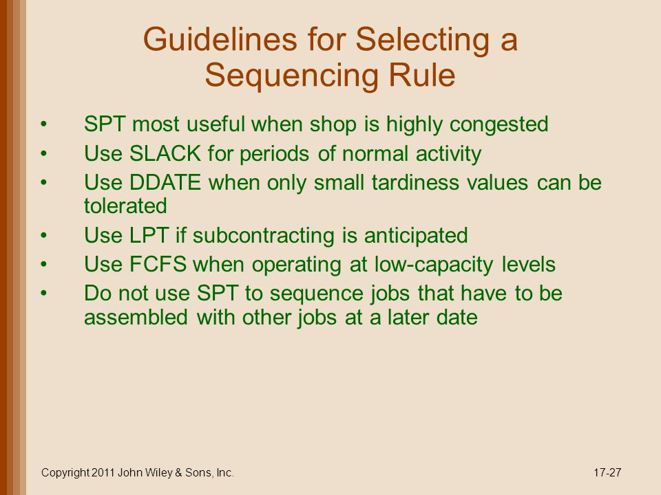 Guidelines for Selecting a Sequencing Rule SPT most useful when shop is highly congested Use SLACK for periods of normal activity Use DDATE when only