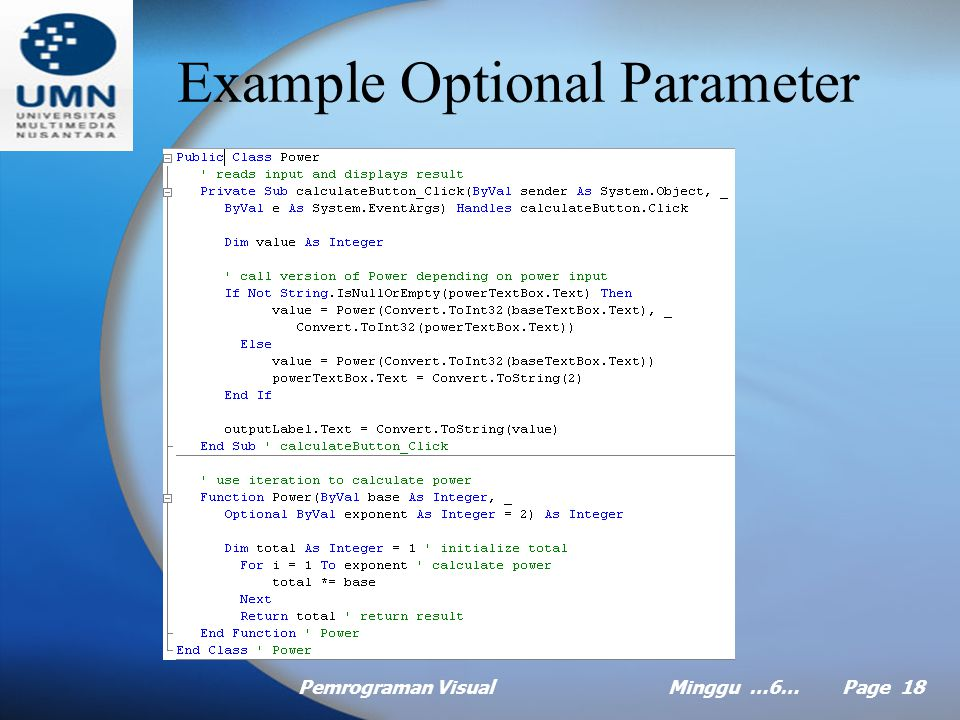 Pemrograman VisualMinggu …6… Page 17 Optional Parameter Methods can have optional parameters.