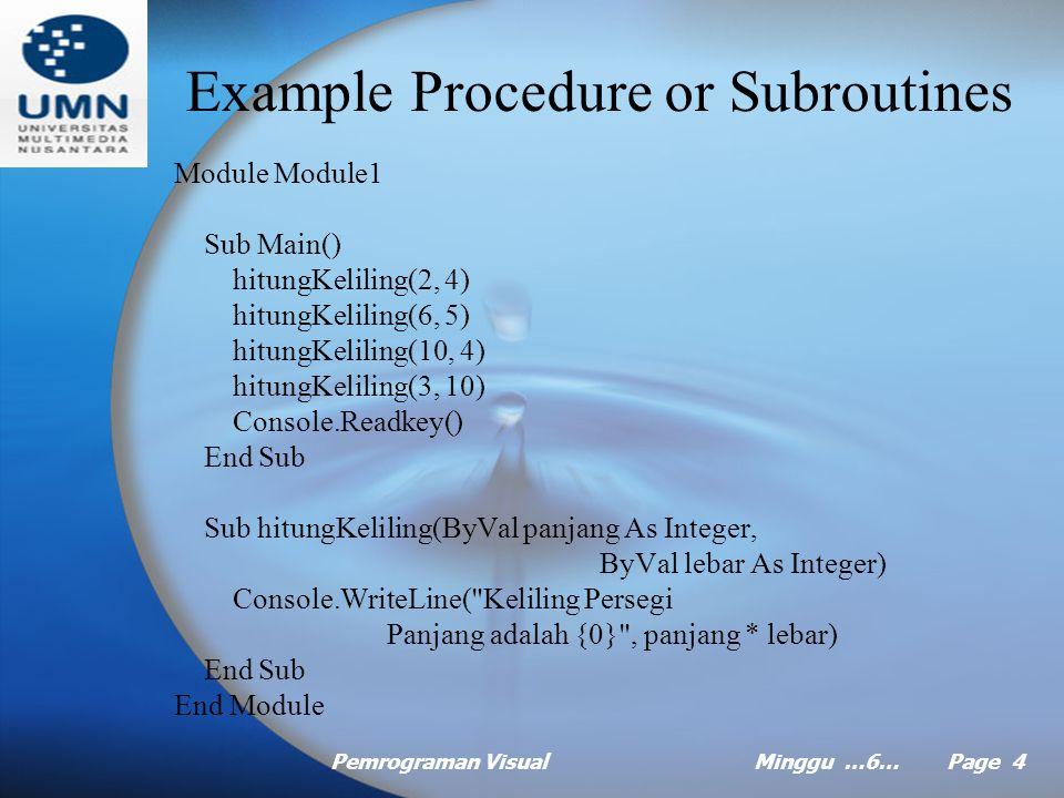 Pemrograman VisualMinggu …6… Page 3 Procedure or Subroutines Tidak mengembalikan nilai Bisa memiliki satu atau lebih parameter atau tidak sama sekali Examples: Panjang, Lebar dan Keliling Persegi Panjang