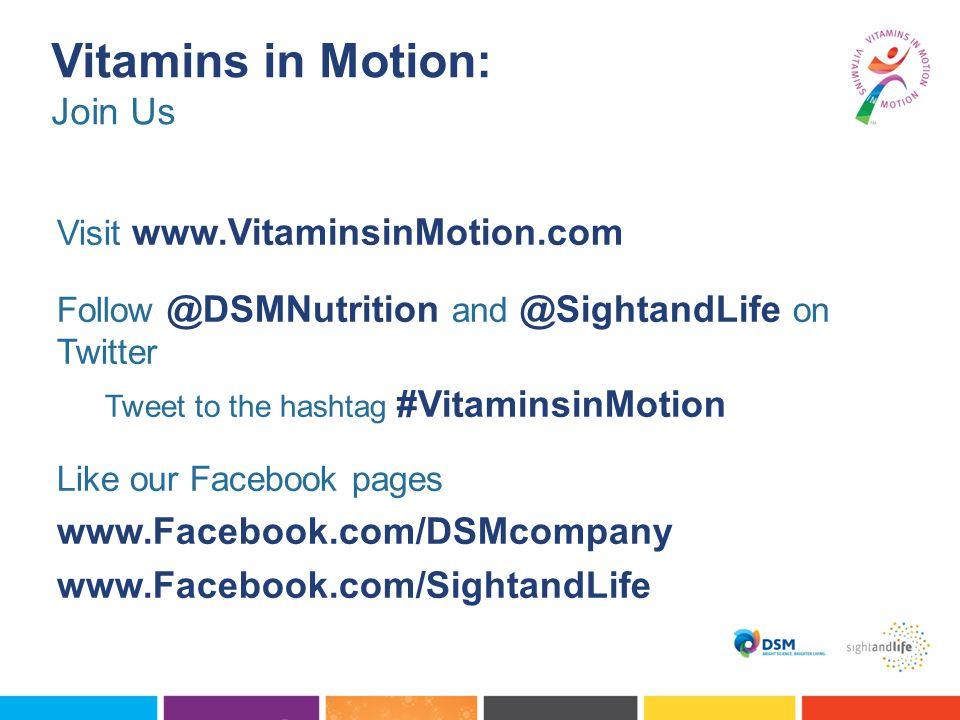 Vitamins in Motion: Join Us Visit www.VitaminsinMotion.com Follow @DSMNutrition and @SightandLife on Twitter Tweet to the hashtag #VitaminsinMotion Li
