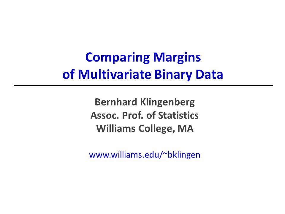 Comparing Margins of Multivariate Binary Data Bernhard Klingenberg Assoc.