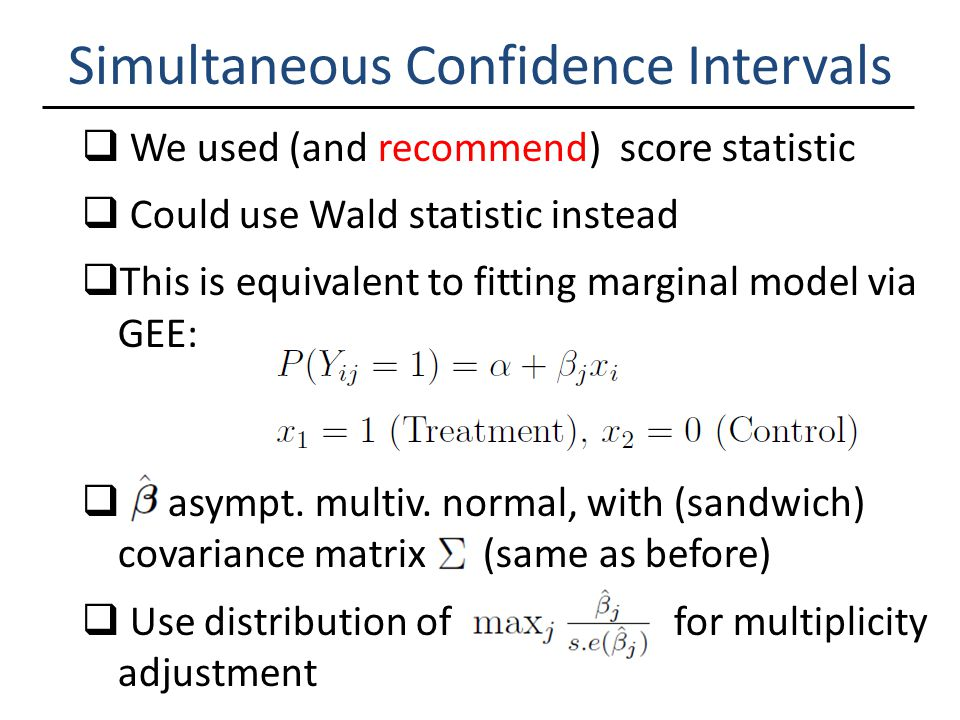 Simultaneous Confidence Intervals  We used (and recommend) score statistic  Could use Wald statistic instead  This is equivalent to fitting margina