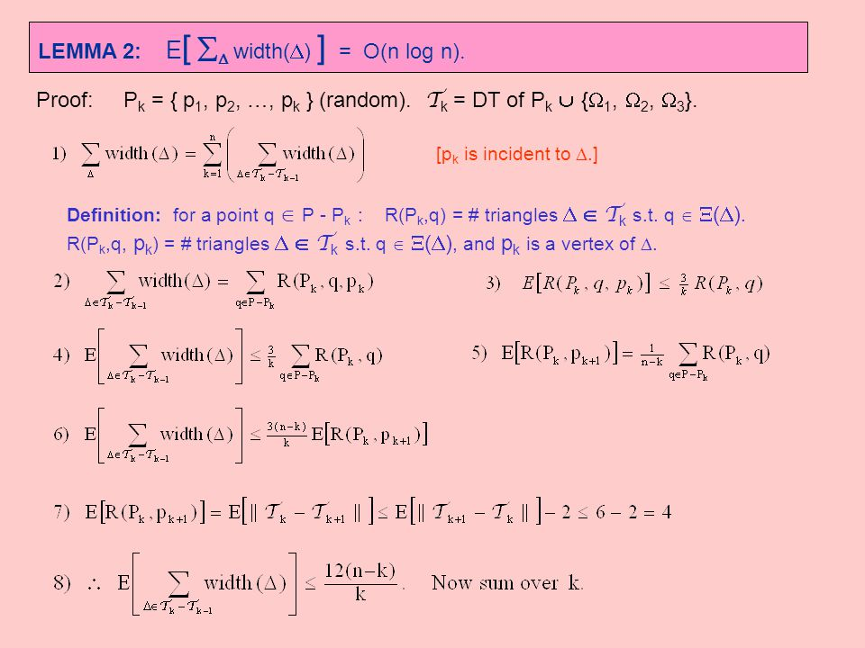 LEMMA 2: E [   width(  ) ] = O(n log n). Proof: P k = { p 1, p 2, …, p k } (random). T k = DT of P k  {  1,  2,  3 }. [p k is incident to .] D