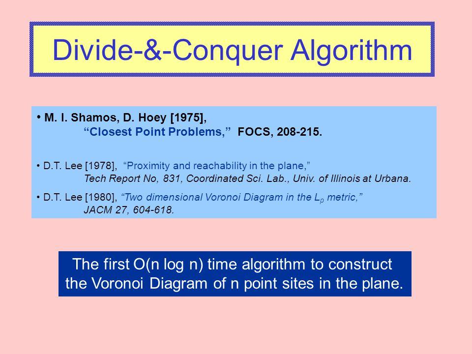 Divide-&-Conquer Algorithm M.I. Shamos, D. Hoey [1975], Closest Point Problems, FOCS, 208-215.