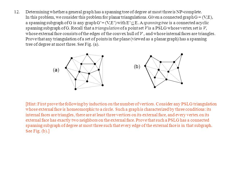 12.Determining whether a general graph has a spanning tree of degree at most three is NP-complete.