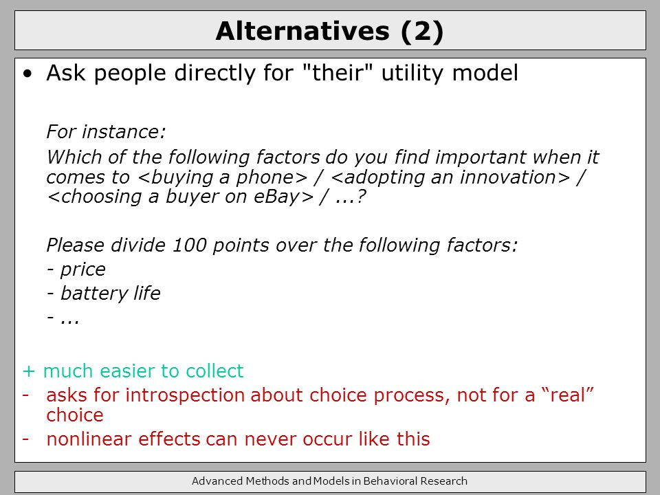 Alternatives (2) Ask people directly for their utility model For instance: Which of the following factors do you find important when it comes to / / /....