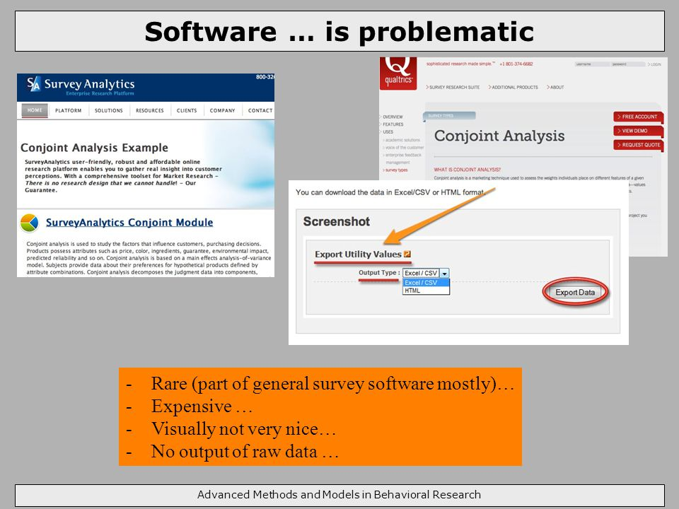 Software … is problematic Advanced Methods and Models in Behavioral Research -Rare (part of general survey software mostly)… -Expensive … -Visually not very nice… -No output of raw data …