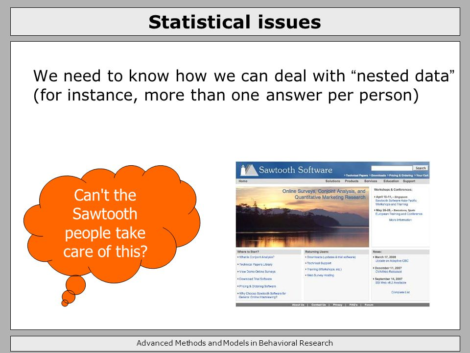 Statistical issues We need to know how we can deal with nested data (for instance, more than one answer per person) Can t the Sawtooth people take care of this