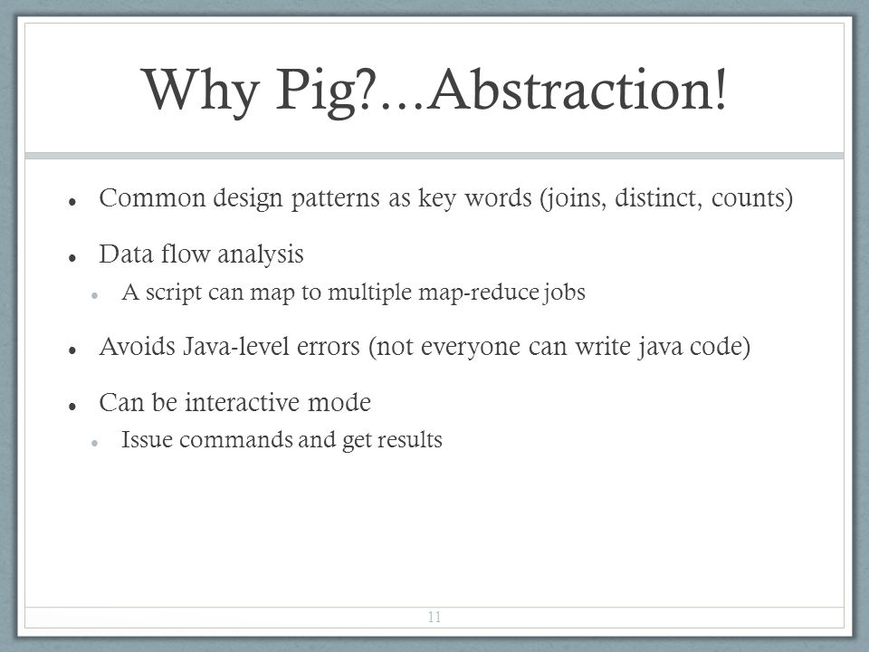 Why Pig ...Abstraction.