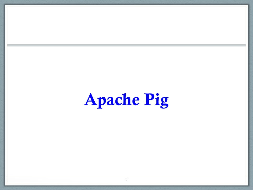 Apache Pig 7