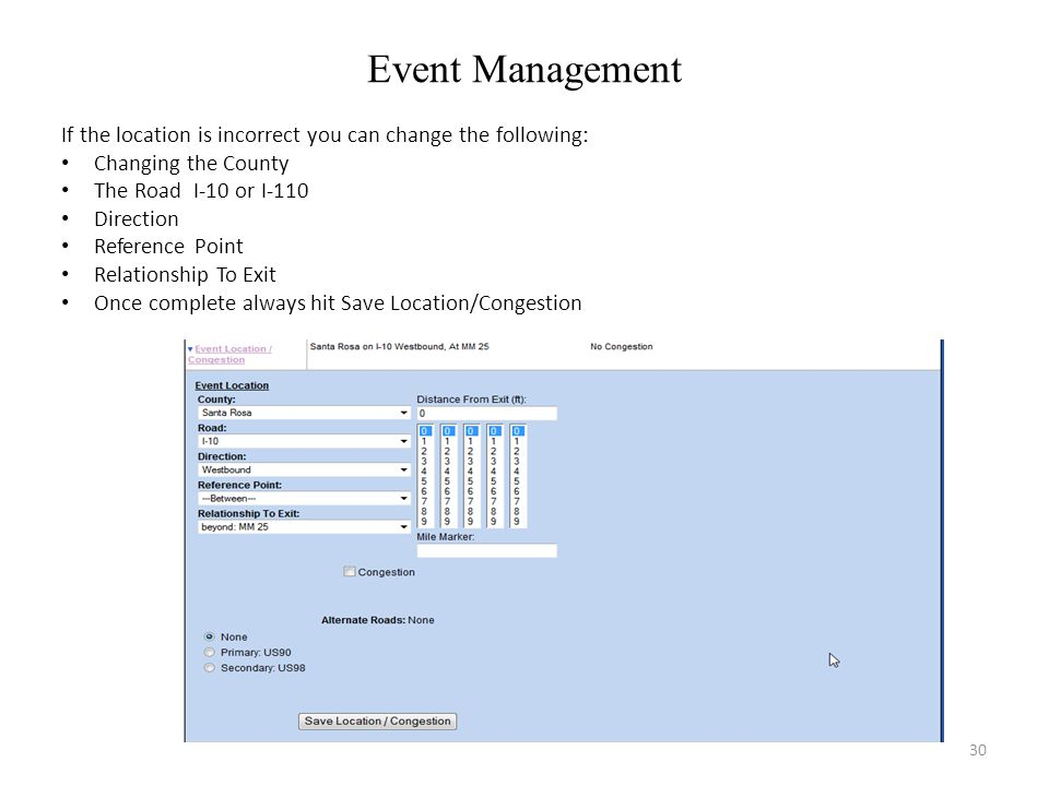 Event Management 30 If the location is incorrect you can change the following: Changing the County The Road I-10 or I-110 Direction Reference Point Re