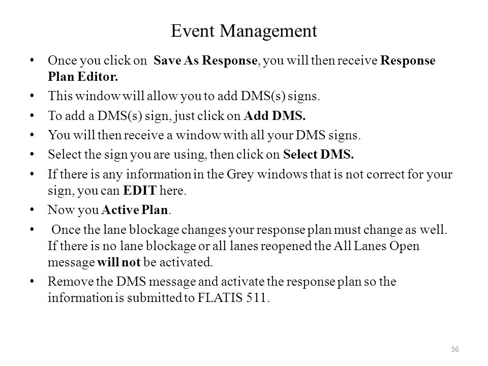 Event Management Once you click on Save As Response, you will then receive Response Plan Editor. This window will allow you to add DMS(s) signs. To ad