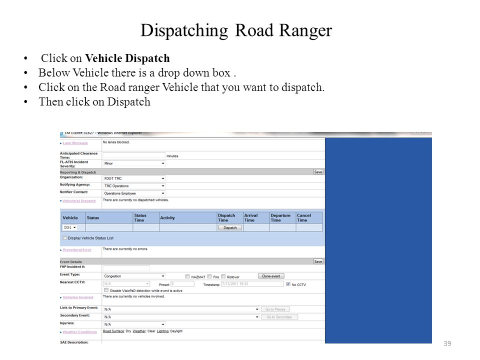 Dispatching Road Ranger Click on Vehicle Dispatch Below Vehicle there is a drop down box. Click on the Road ranger Vehicle that you want to dispatch.