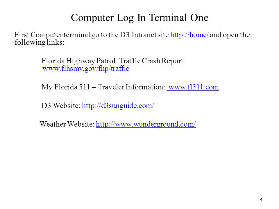 Computer Log In Terminal One First Computer terminal go to the D3 Intranet site http://home/ and open the following links:http://home/ Florida Highway
