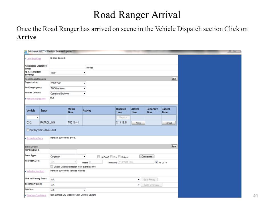 Road Ranger Arrival Once the Road Ranger has arrived on scene in the Vehicle Dispatch section Click on Arrive. 40