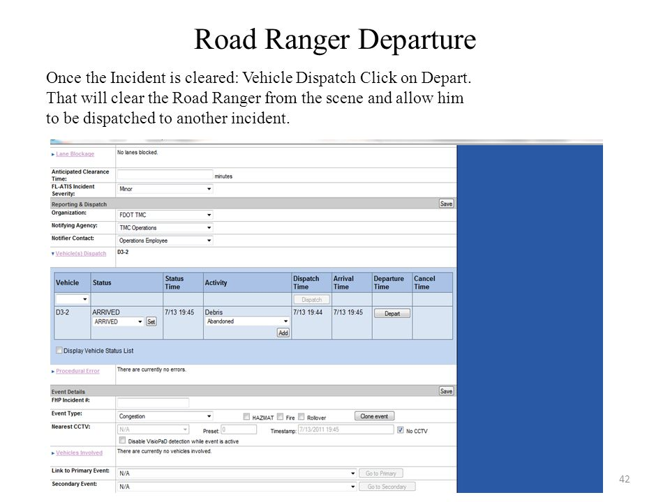 Road Ranger Departure Once the Incident is cleared: Vehicle Dispatch Click on Depart. That will clear the Road Ranger from the scene and allow him to