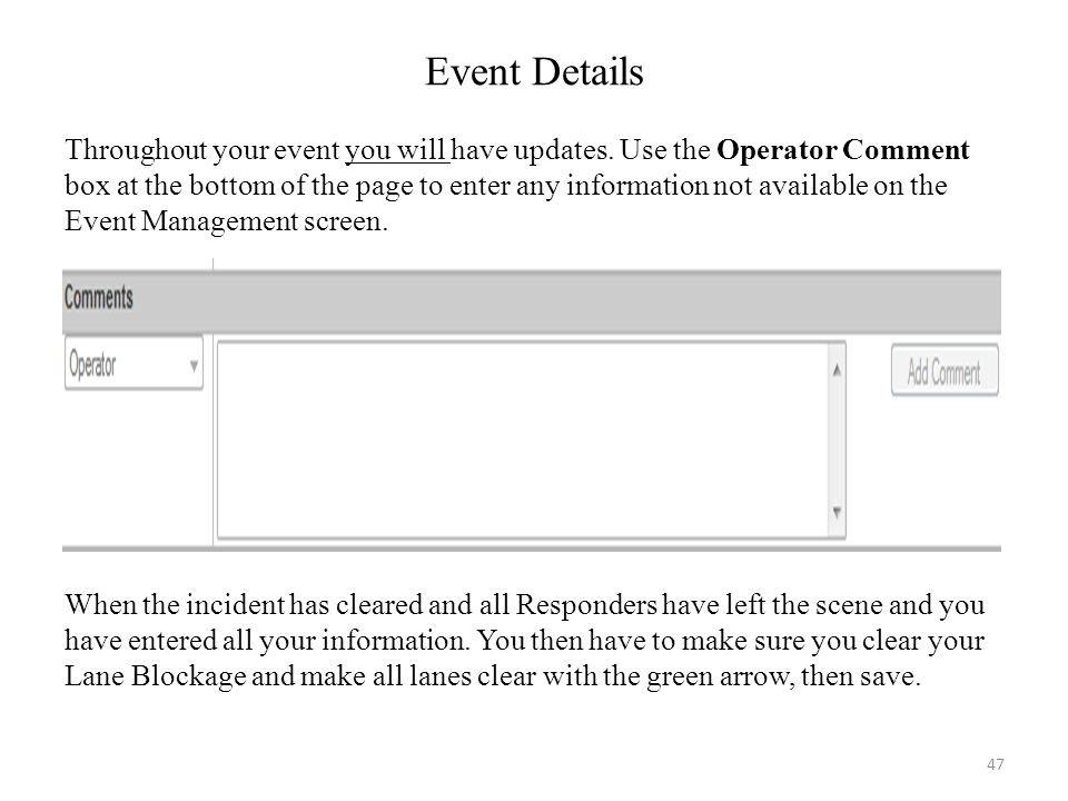 Event Details Throughout your event you will have updates. Use the Operator Comment box at the bottom of the page to enter any information not availab
