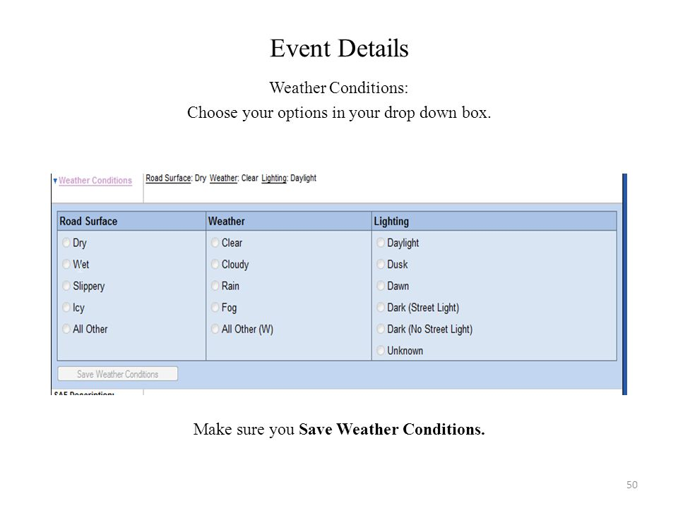 Event Details Weather Conditions: Choose your options in your drop down box. Make sure you Save Weather Conditions. 50