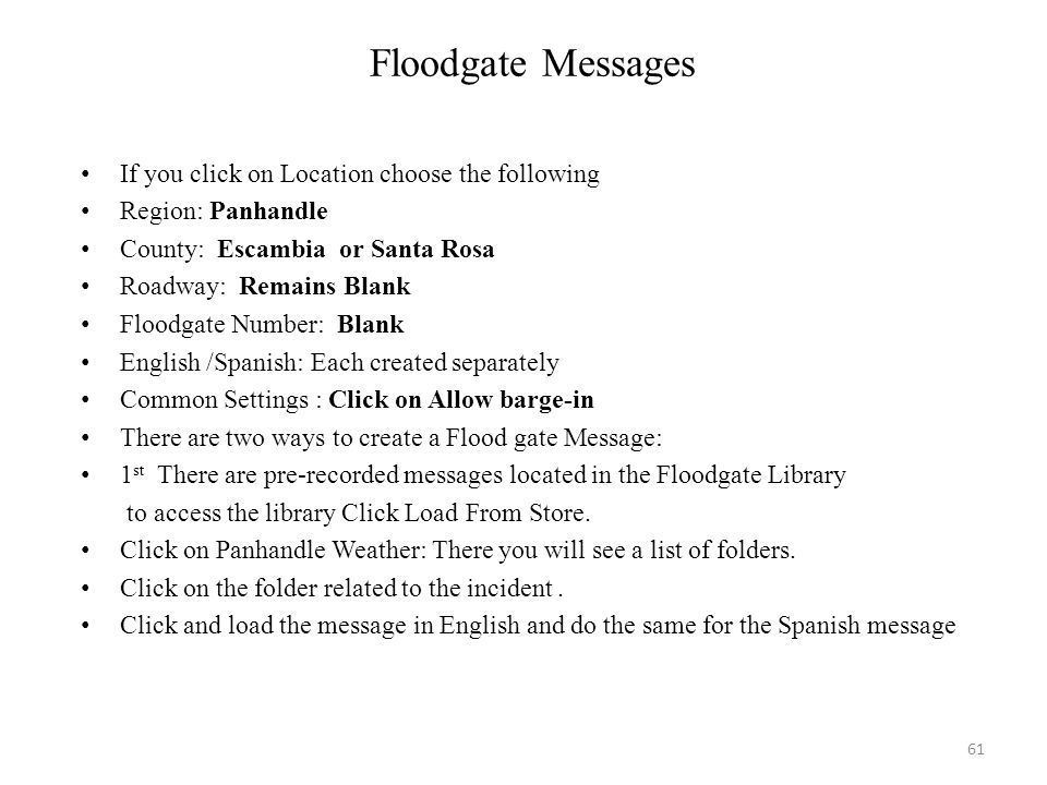 Floodgate Messages If you click on Location choose the following Region: Panhandle County: Escambia or Santa Rosa Roadway: Remains Blank Floodgate Num