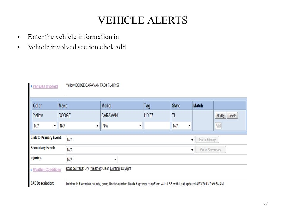 VEHICLE ALERTS Enter the vehicle information in Vehicle involved section click add 67
