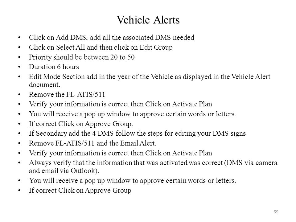 Vehicle Alerts Click on Add DMS, add all the associated DMS needed Click on Select All and then click on Edit Group Priority should be between 20 to 5