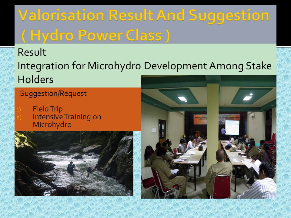 Suggestion/Request 1) Field Trip 2) Intensive Training on Microhydro Result Integration for Microhydro Development Among Stake Holders