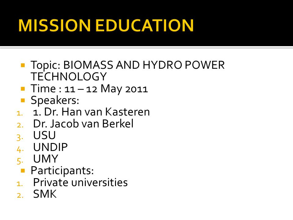  Topic: BIOMASS AND HYDRO POWER TECHNOLOGY  Time : 11 – 12 May 2011  Speakers: 1.