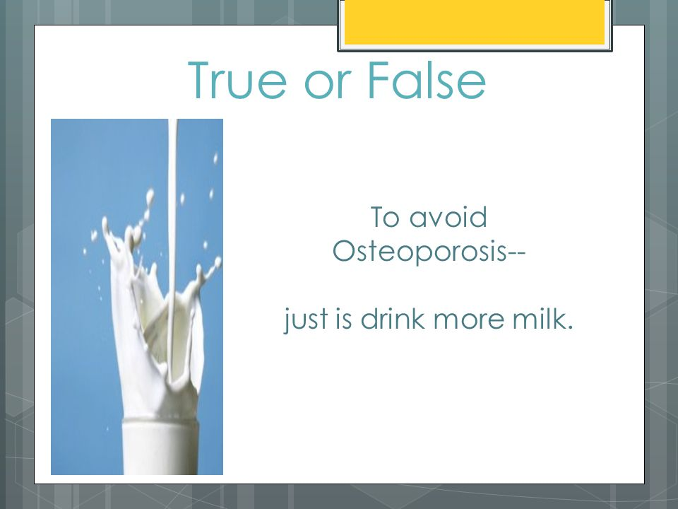 True or False To avoid Osteoporosis-- just is drink more milk.