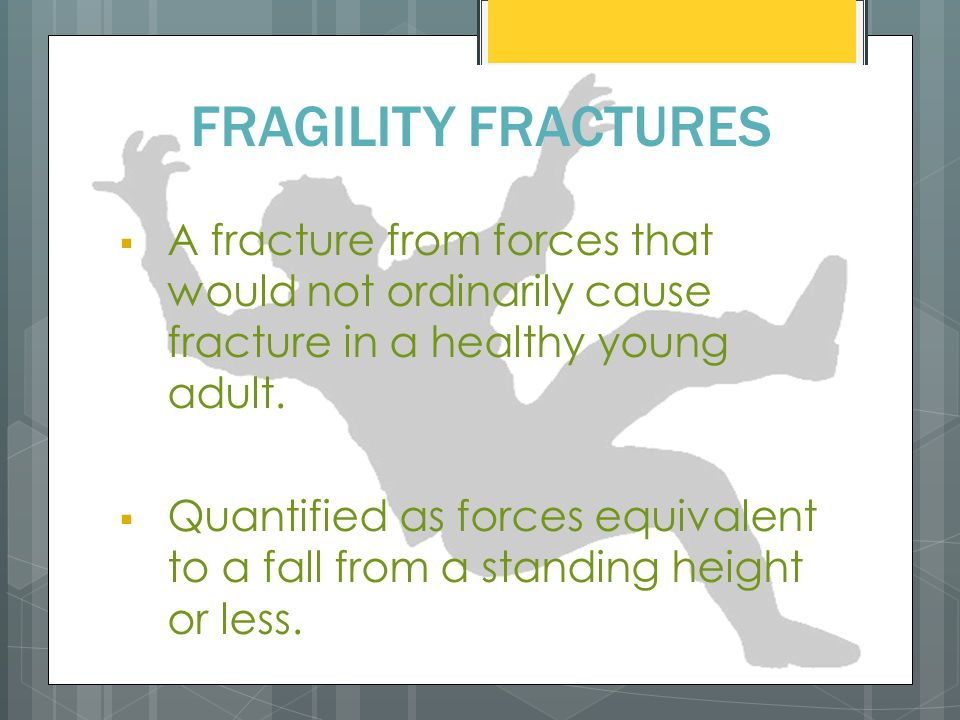  A fracture from forces that would not ordinarily cause fracture in a healthy young adult.